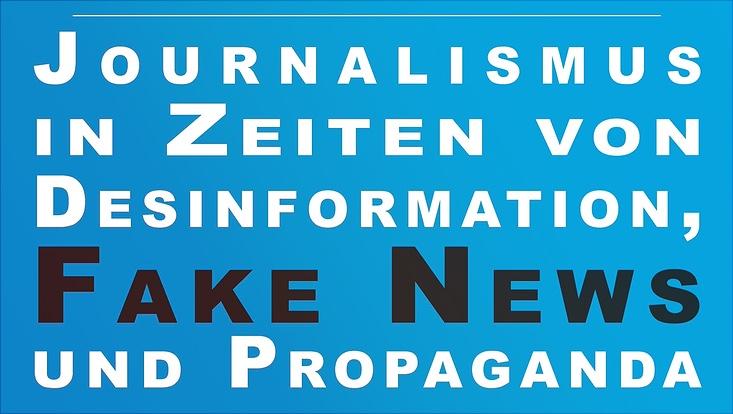 Textinhalt: Journalismus in Zeiten von Desinformation, Fake News und Propaganda